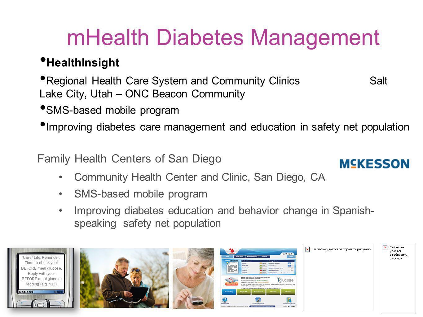 mHealth Diabetes Management HealthInsight Regional Health Care System and Community Clinics Salt Lake City, Utah – ONC Beacon Community SMS-based mobile program Improving diabetes care management and education in safety net population Care4Life.