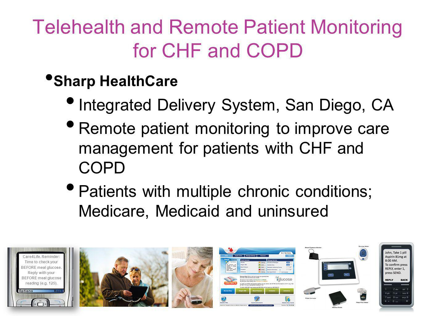 Telehealth and Remote Patient Monitoring for CHF and COPD Sharp HealthCare Integrated Delivery System, San Diego, CA Remote patient monitoring to impr