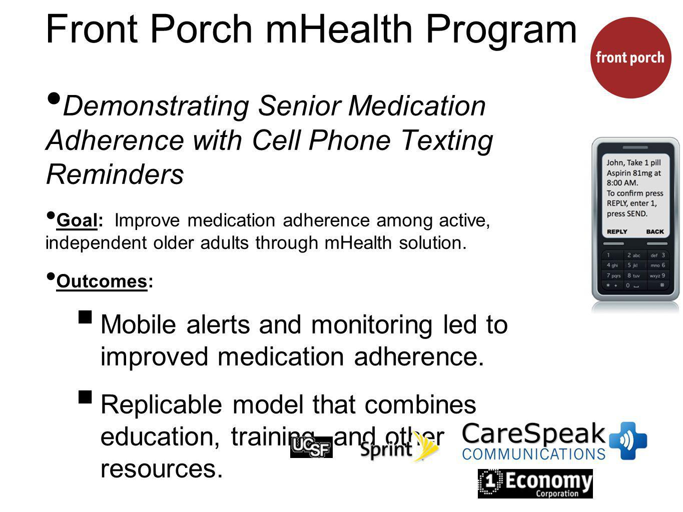 Front Porch mHealth Program Demonstrating Senior Medication Adherence with Cell Phone Texting Reminders Goal: Improve medication adherence among active, independent older adults through mHealth solution.