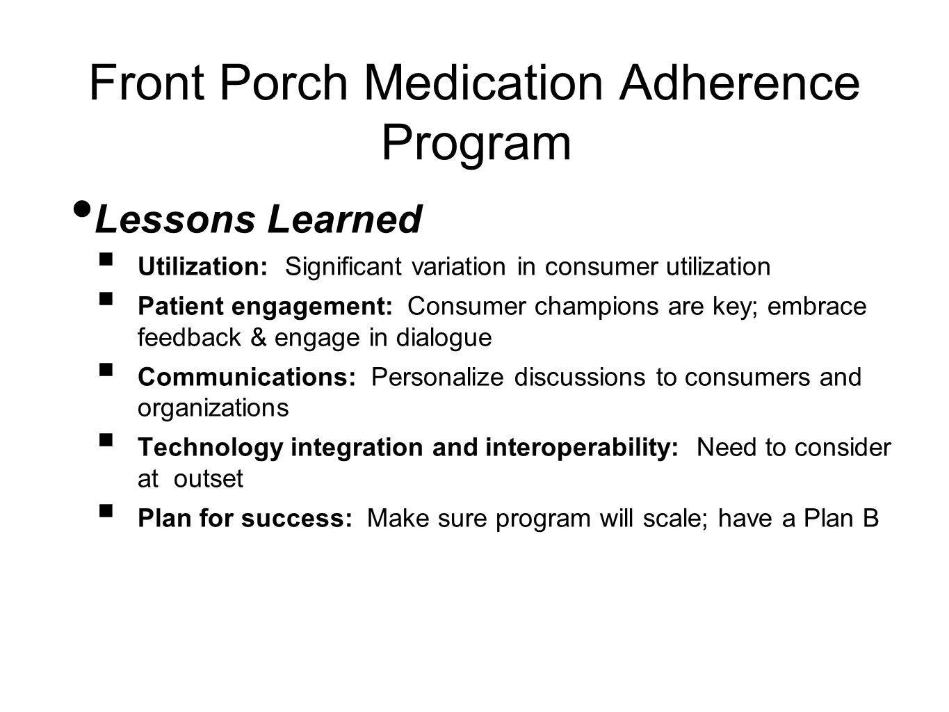Front Porch Medication Adherence Program Lessons Learned Utilization: Significant variation in consumer utilization Patient engagement: Consumer champ
