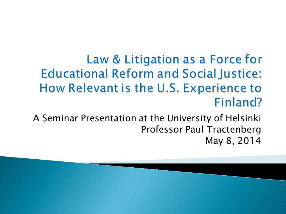 A Seminar Presentation at the University of Helsinki Professor Paul Tractenberg May 8, 2014