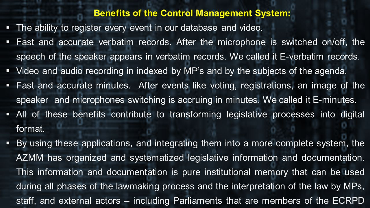 Benefits of the Control Management System: The ability to register every event in our database and video.