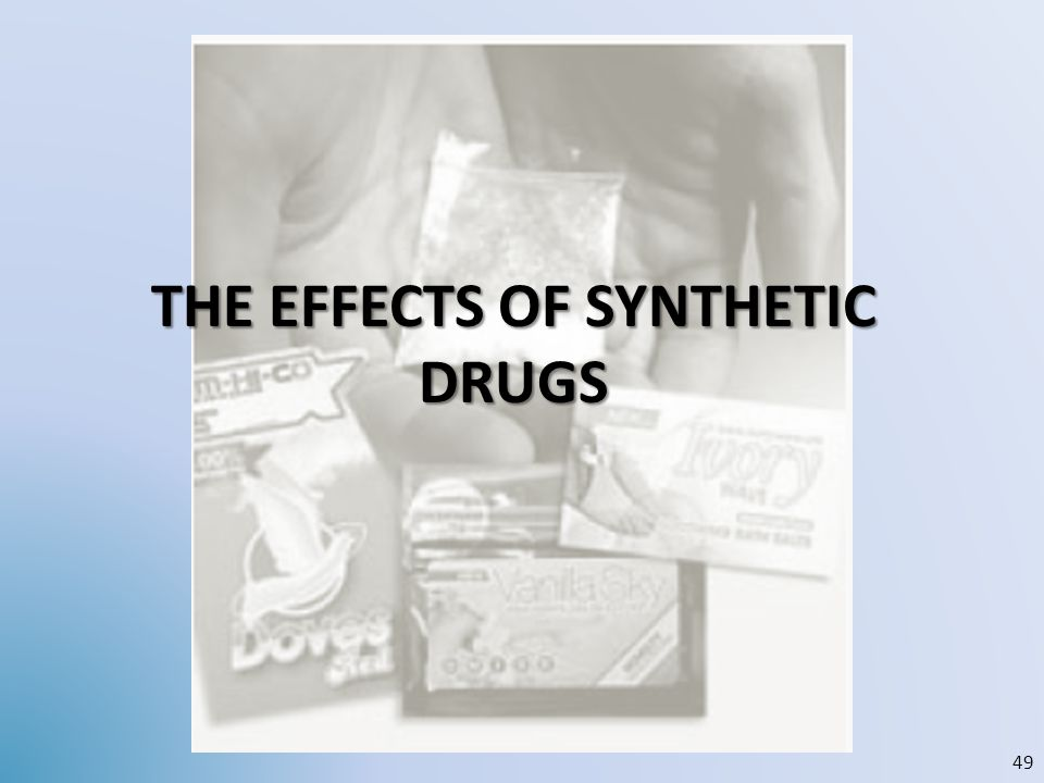 THE EFFECTS OF SYNTHETIC DRUGS 49