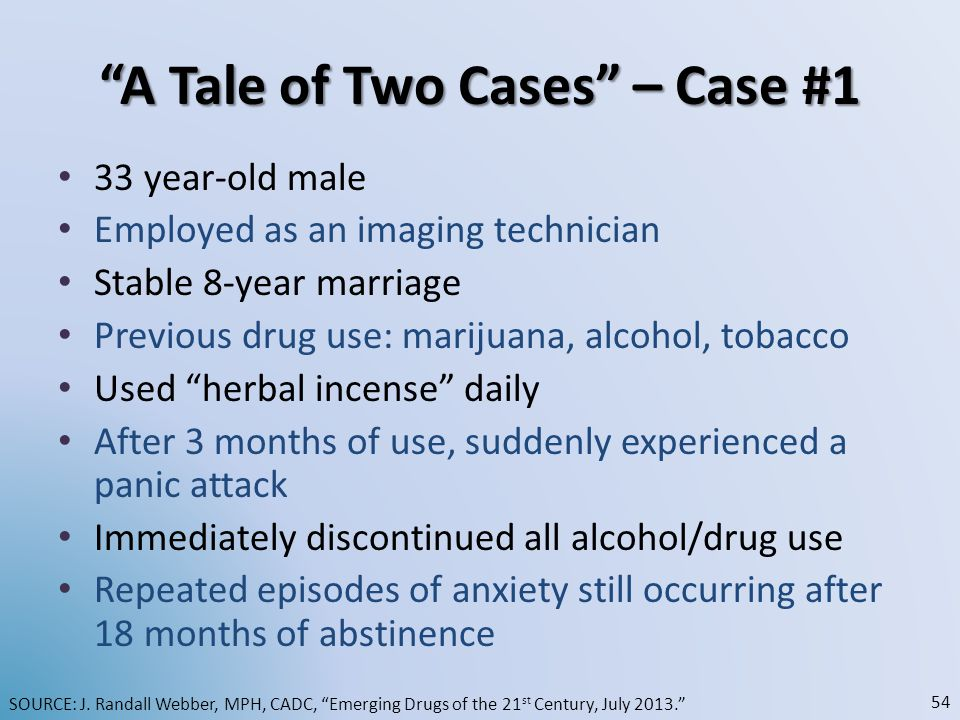 A Tale of Two Cases – Case #1 33 year-old male Employed as an imaging technician Stable 8-year marriage Previous drug use: marijuana, alcohol, tobacco