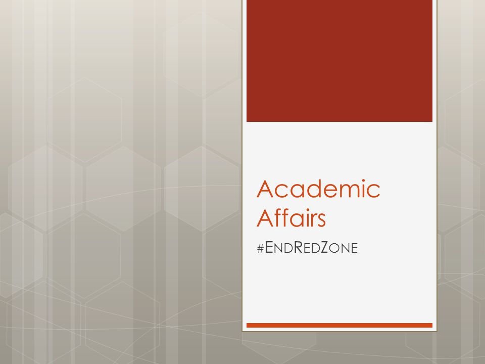 Academic Affairs # E ND R ED Z ONE