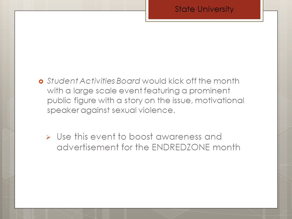 Student Activities Board would kick off the month with a large scale event featuring a prominent public figure with a story on the issue, motivational speaker against sexual violence.