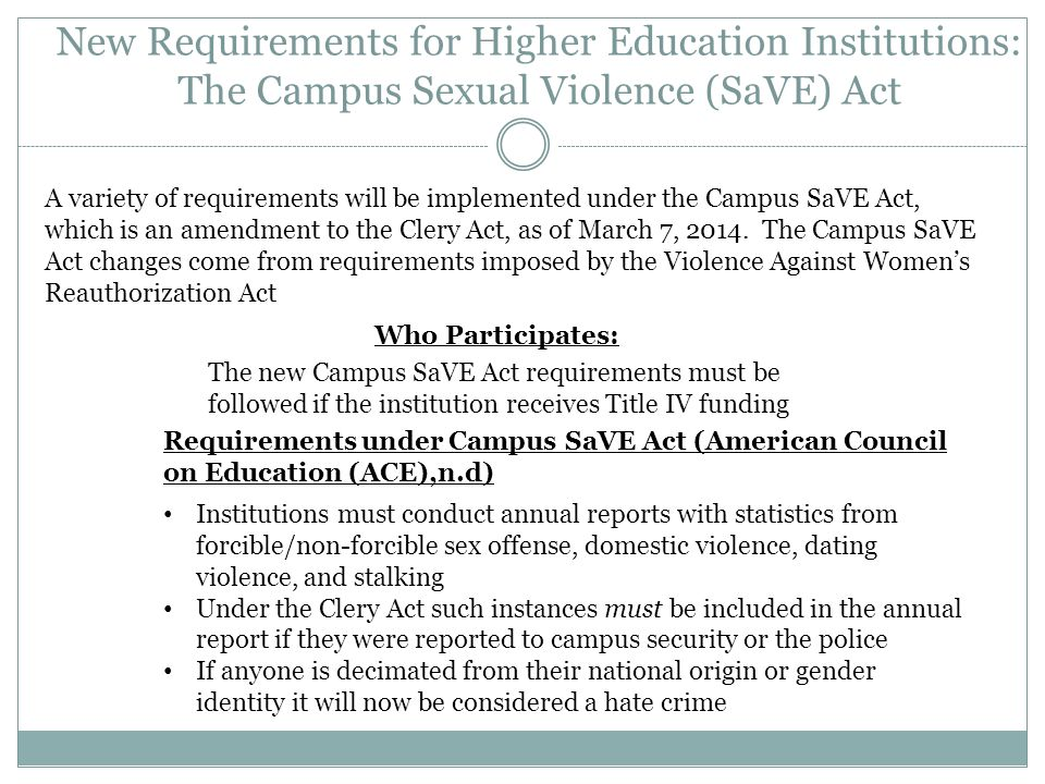 New Requirements for Higher Education Institutions: The Campus Sexual Violence (SaVE) Act A variety of requirements will be implemented under the Camp