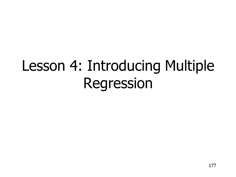 177 Lesson 4: Introducing Multiple Regression