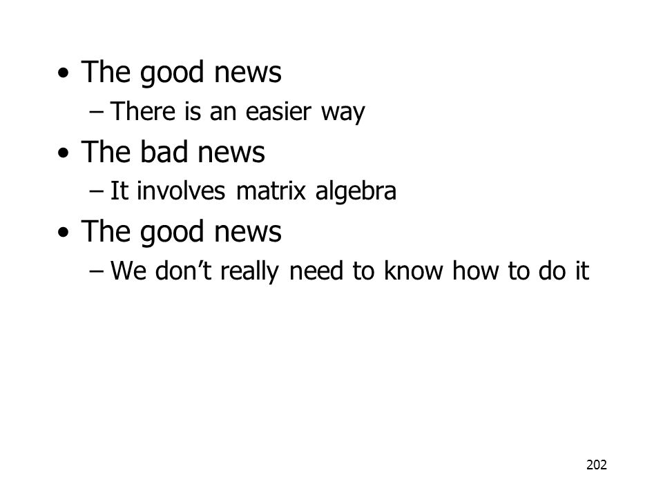 202 The good news –There is an easier way The bad news –It involves matrix algebra The good news –We dont really need to know how to do it