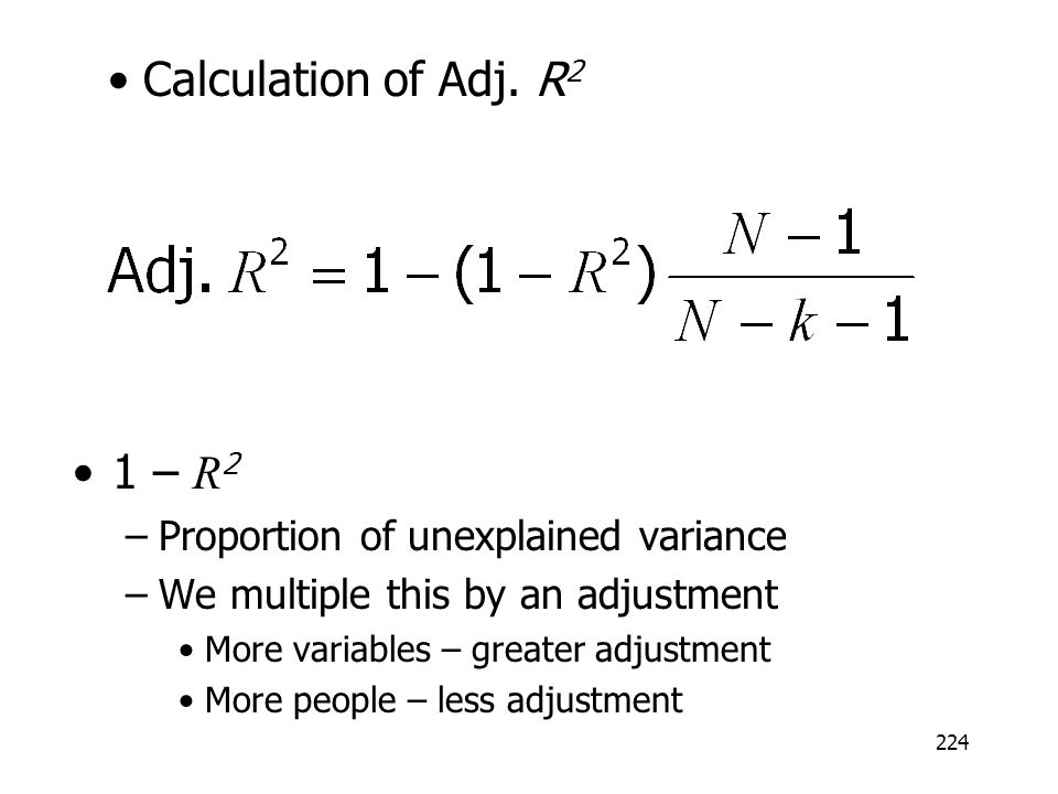 224 1 – R 2 –Proportion of unexplained variance –We multiple this by an adjustment More variables – greater adjustment More people – less adjustment C