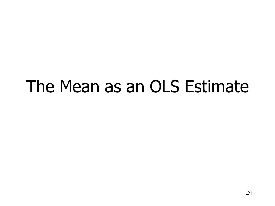 24 The Mean as an OLS Estimate