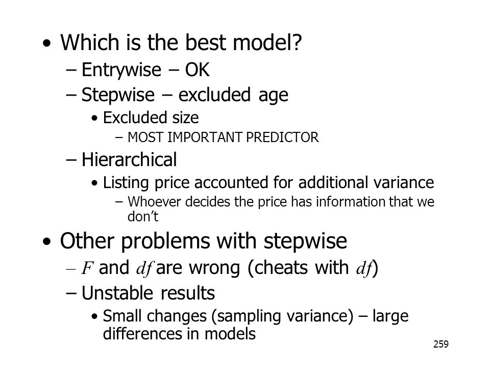 259 Which is the best model? –Entrywise – OK –Stepwise – excluded age Excluded size –MOST IMPORTANT PREDICTOR –Hierarchical Listing price accounted fo
