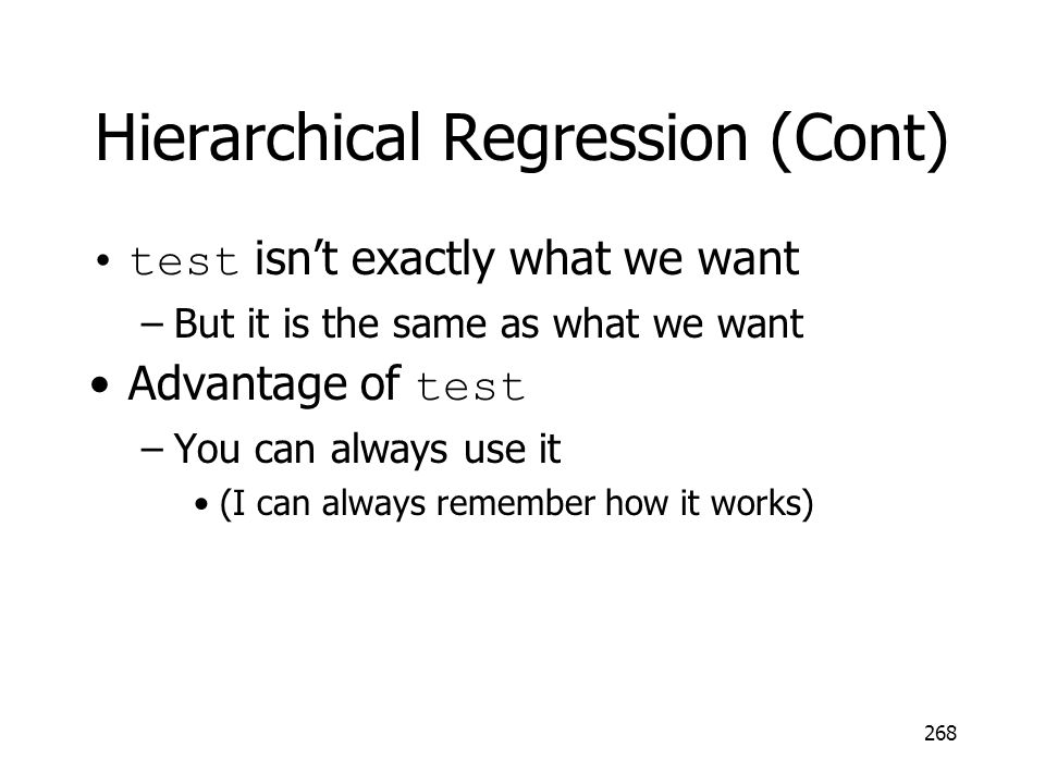 Hierarchical Regression (Cont) test isnt exactly what we want –But it is the same as what we want Advantage of test –You can always use it (I can alwa