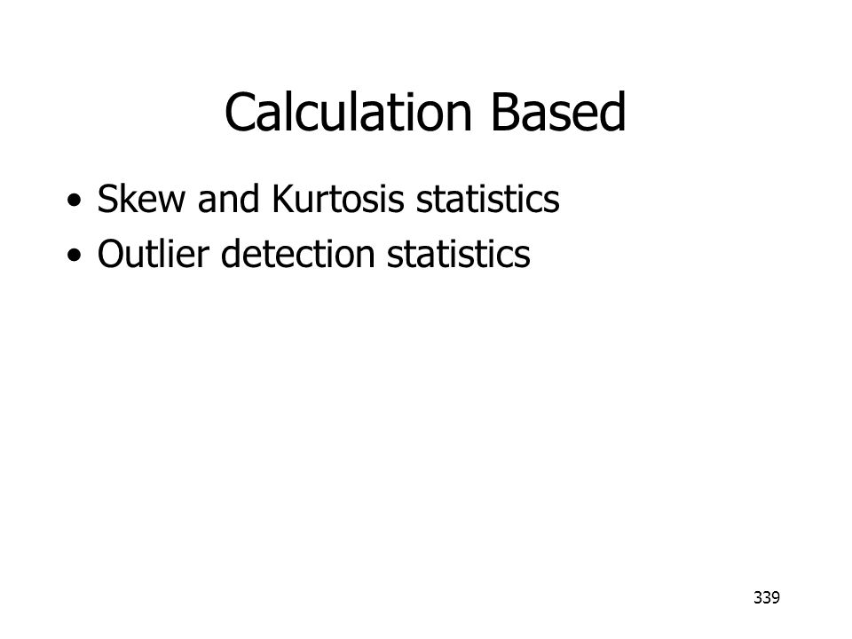 339 Skew and Kurtosis statistics Outlier detection statistics Calculation Based