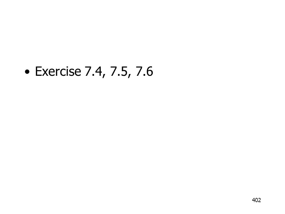 Exercise 7.4, 7.5, 7.6 402