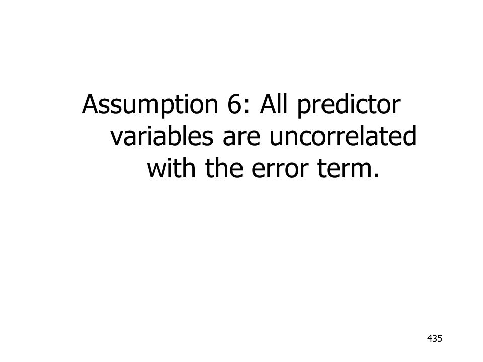 435 Assumption 6: All predictor variables are uncorrelated with the error term.