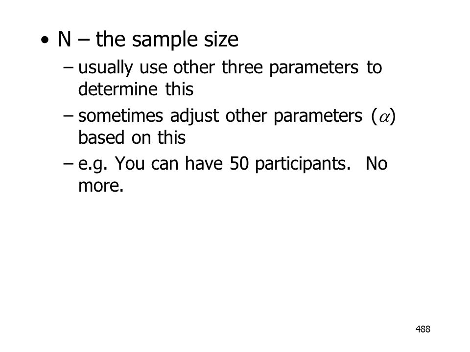 488 N – the sample size –usually use other three parameters to determine this –sometimes adjust other parameters ( ) based on this –e.g. You can have