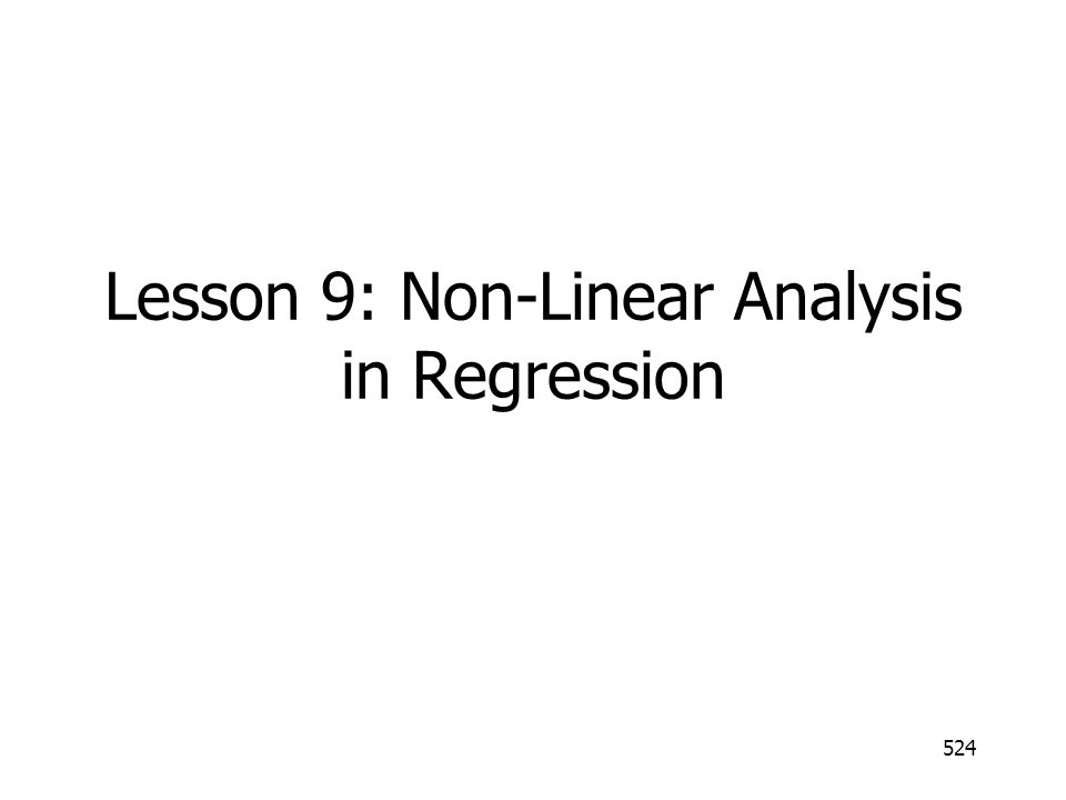 524 Lesson 9: Non-Linear Analysis in Regression