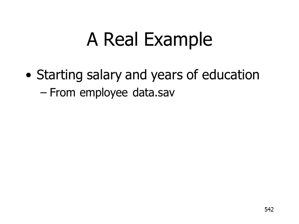 542 A Real Example Starting salary and years of education –From employee data.sav