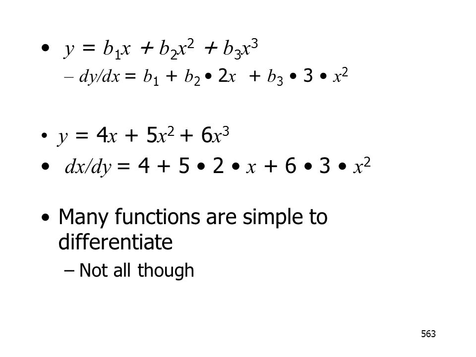 563 y = b 1 x + b 2 x 2 + b 3 x 3 –dy/dx = b 1 + b 2 2 x + b 3 3 x 2 y = 4 x + 5 x 2 + 6 x 3 dx/dy = 4 + 5 2 x + 6 3 x 2 Many functions are simple to differentiate –Not all though