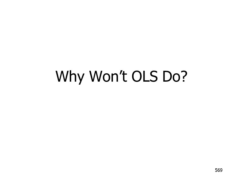 569 Why Wont OLS Do?