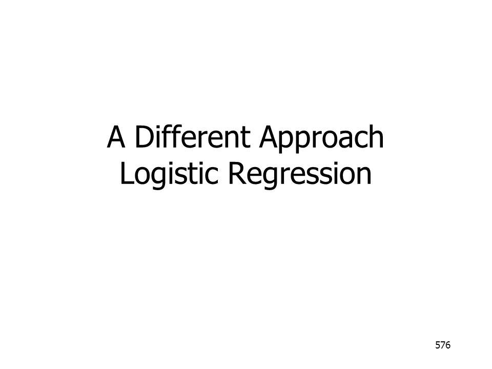 576 A Different Approach Logistic Regression