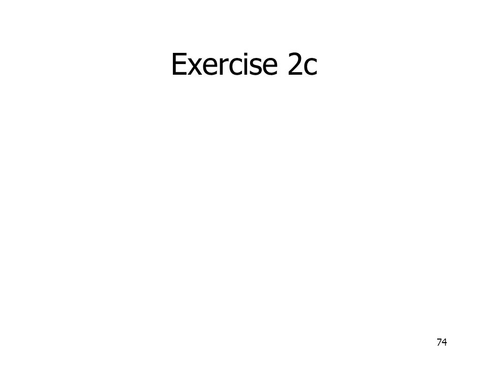 Exercise 2c 74