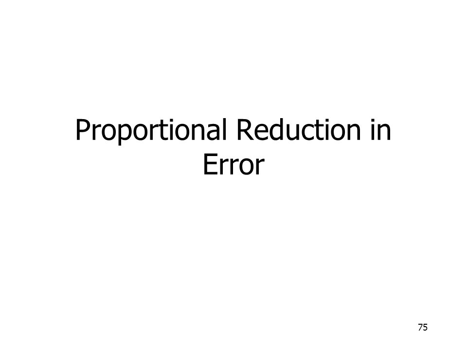 75 Proportional Reduction in Error