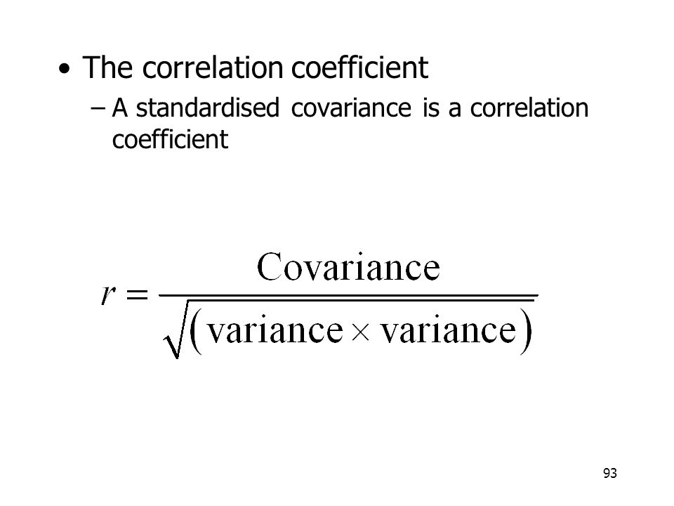 93 The correlation coefficient –A standardised covariance is a correlation coefficient