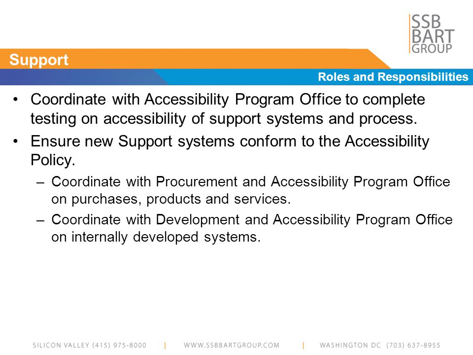 Support Roles and Responsibilities Coordinate with Accessibility Program Office to complete testing on accessibility of support systems and process.