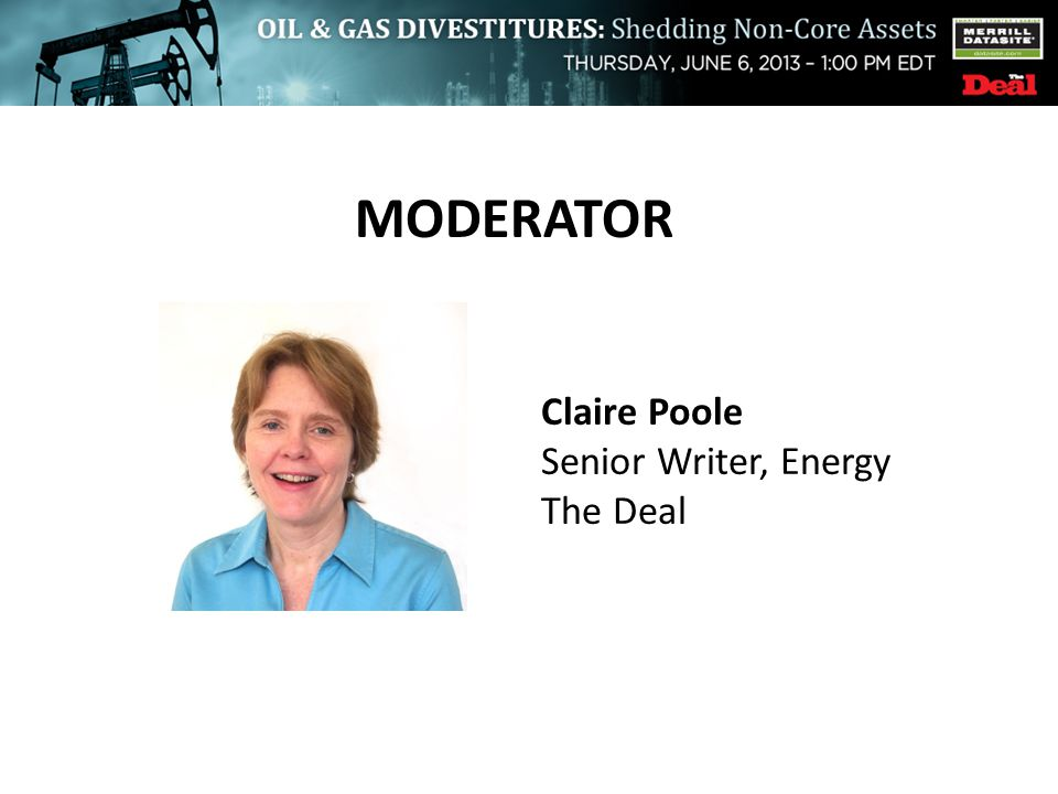MODERATOR Claire Poole Senior Writer, Energy The Deal