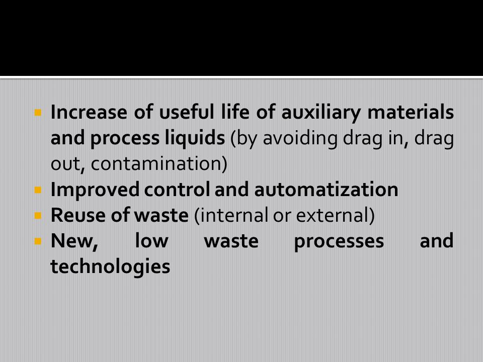 Increase of useful life of auxiliary materials and process liquids (by avoiding drag in, drag out, contamination) Improved control and automatization