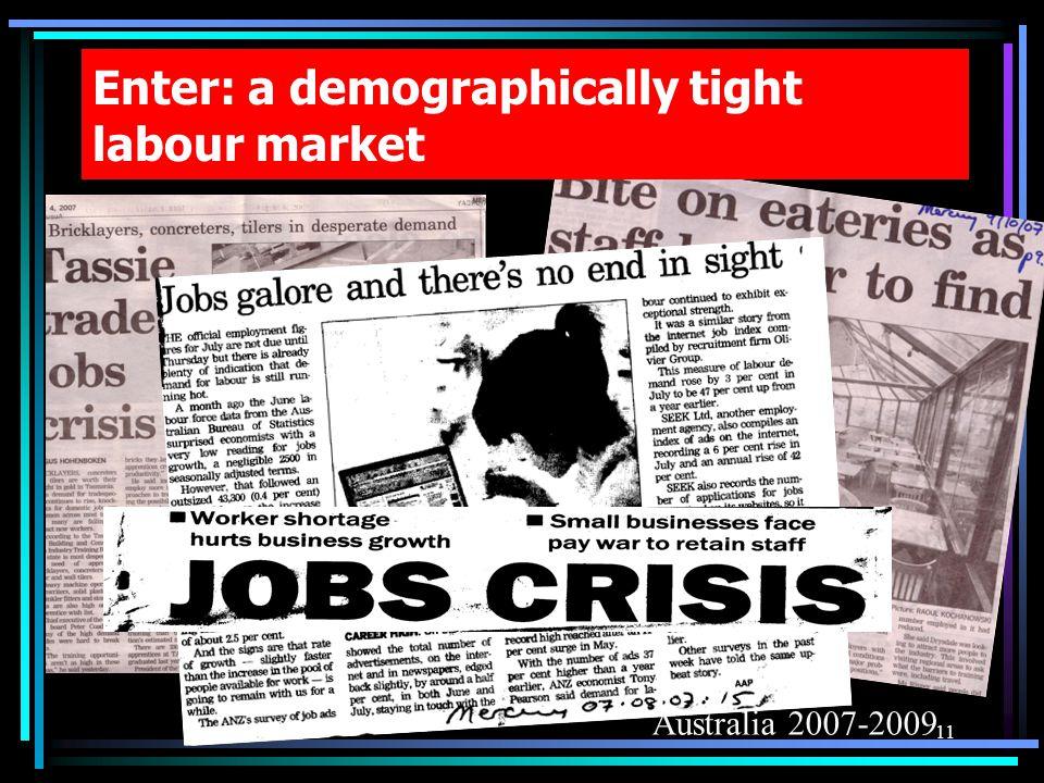 Enter: a demographically tight labour market Australia 2007-2009 11
