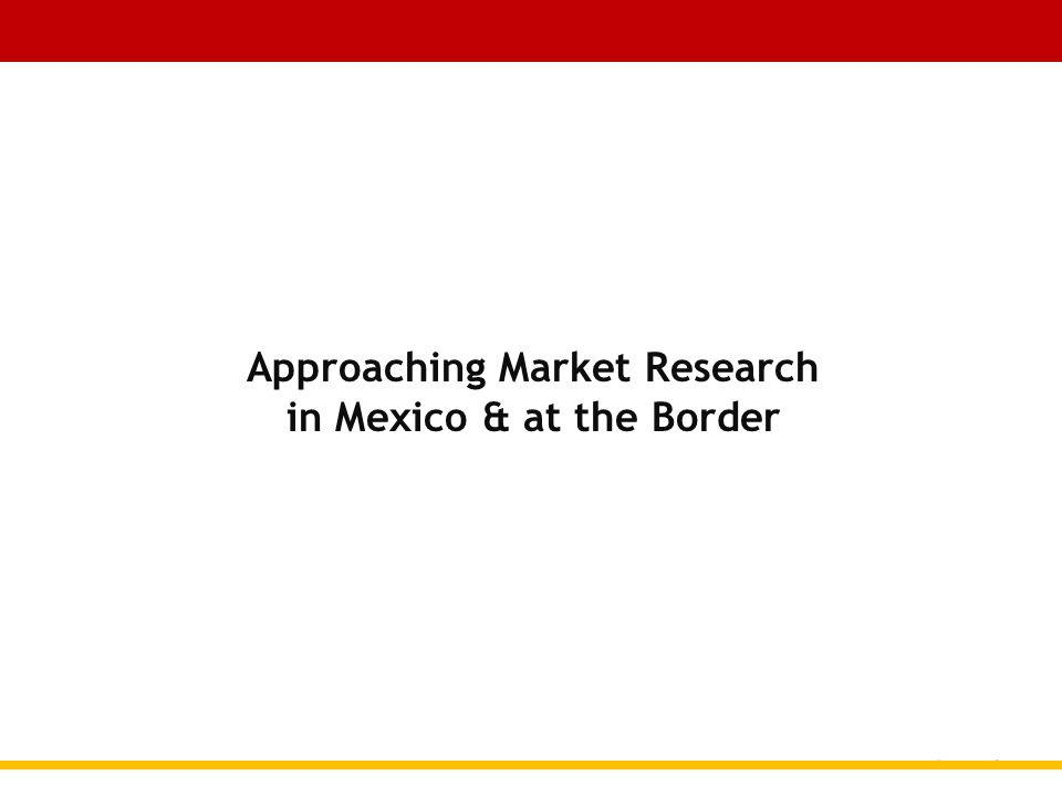 Approaching Market Research in Mexico & at the Border