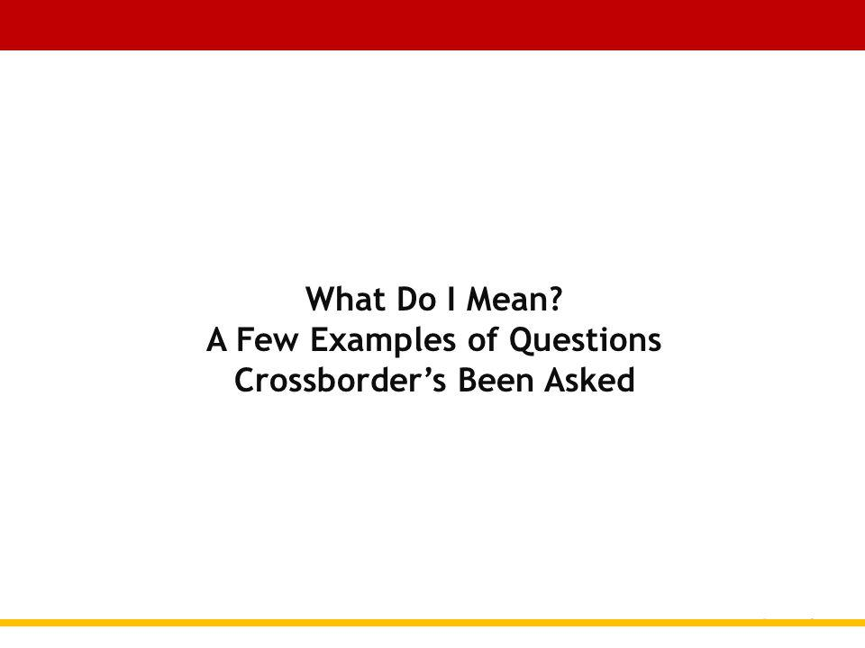 What Do I Mean A Few Examples of Questions Crossborders Been Asked