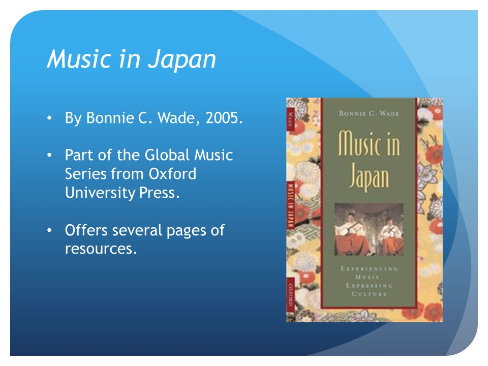 Music in Japan By Bonnie C. Wade, 2005. Part of the Global Music Series from Oxford University Press. Offers several pages of resources.