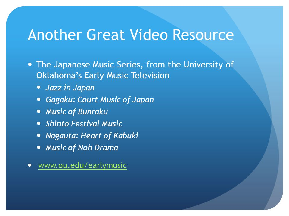 Another Great Video Resource The Japanese Music Series, from the University of Oklahomas Early Music Television Jazz in Japan Gagaku: Court Music of J