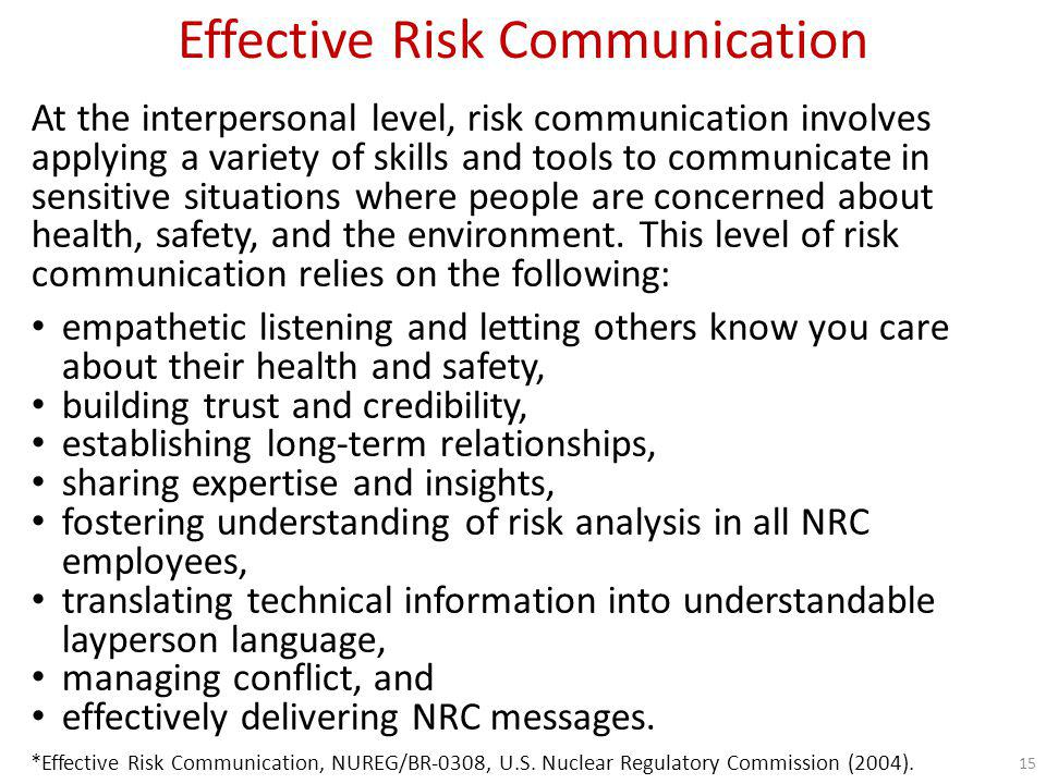 Effective Risk Communication At the interpersonal level, risk communication involves applying a variety of skills and tools to communicate in sensitiv