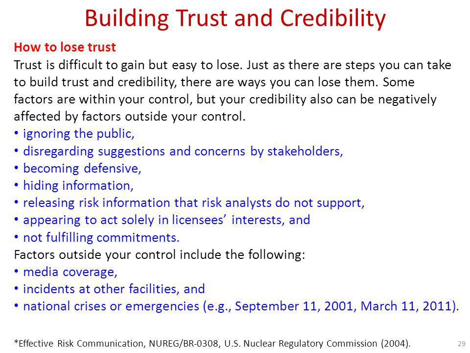 Building Trust and Credibility How to regain trust Whether you have lost trust and credibility through your own actions or as a result of outside events, there are ways you can regain them.