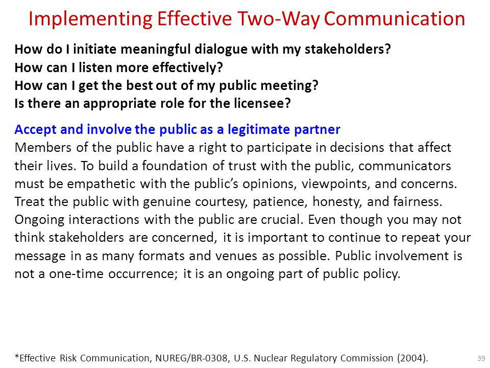 Implementing Effective Two-Way Communication Be creative Remember that there is more than one way to meet stakeholder needs.