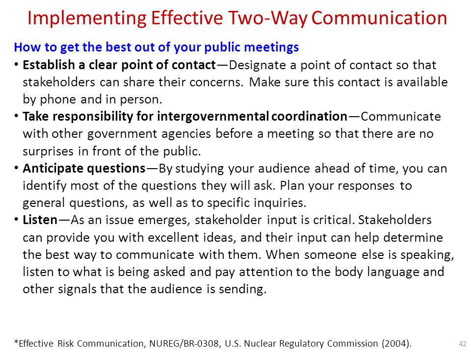 Implementing Effective Two-Way Communication How to Listen Effectively Effective two-way communication with stakeholders requires more listening than speaking.