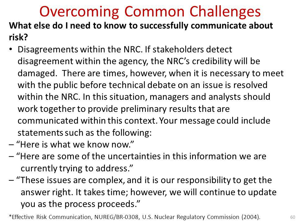 Overcoming Common Challenges What else do I need to know to successfully communicate about risk? Disagreements within the NRC. If stakeholders detect