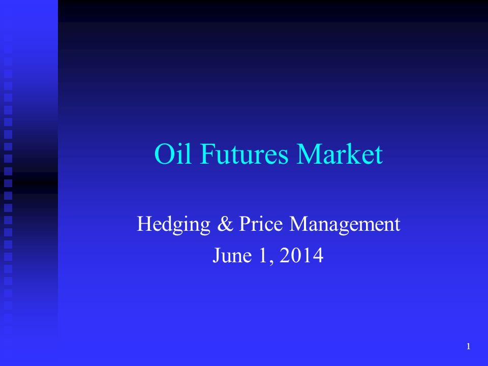 1 Oil Futures Market Hedging & Price Management June 1, 2014