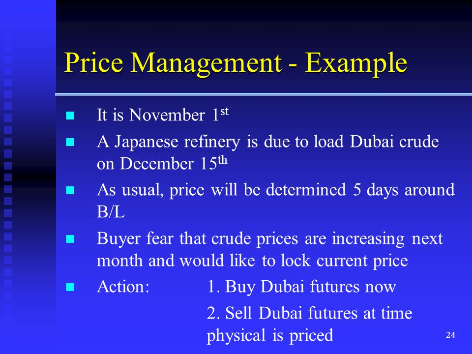 24 Price Management - Example It is November 1 st A Japanese refinery is due to load Dubai crude on December 15 th As usual, price will be determined