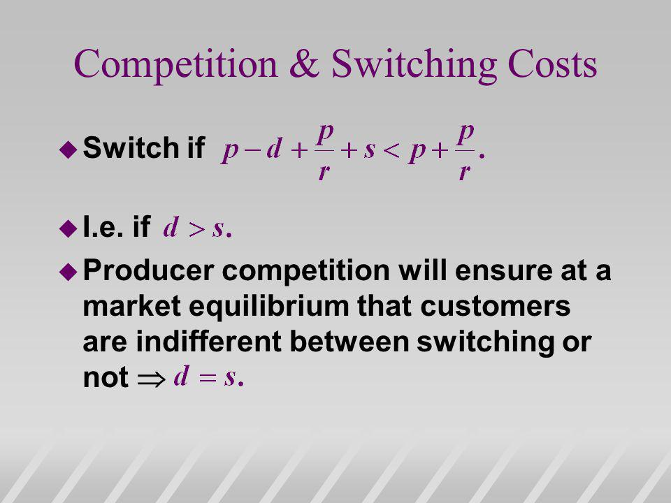 Competition & Switching Costs u Switch if u I.e.