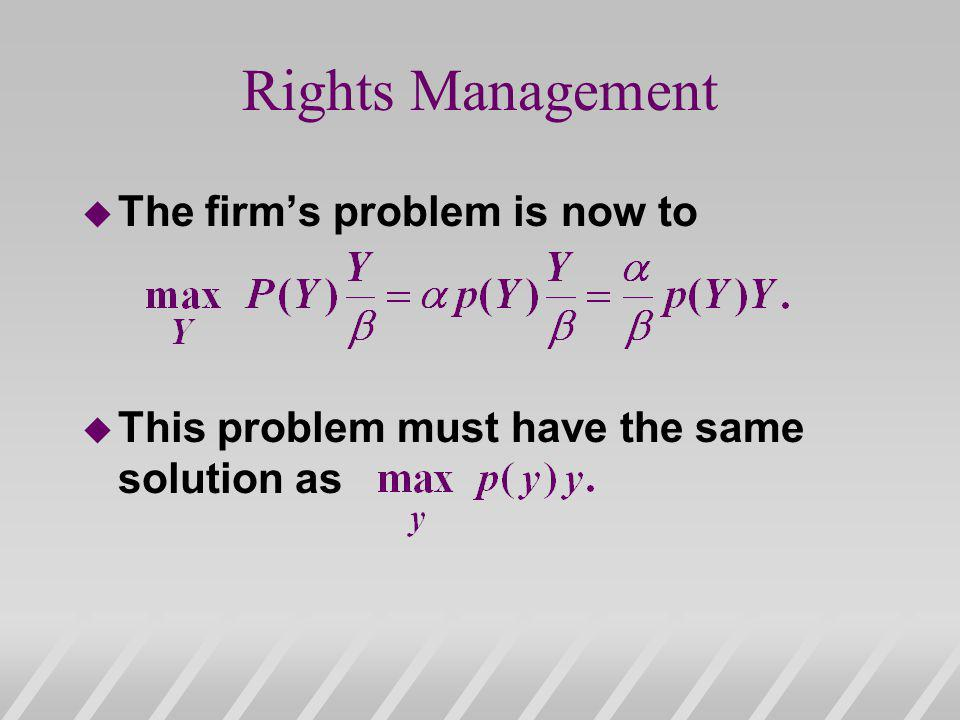 Rights Management u The firms problem is now to u This problem must have the same solution as