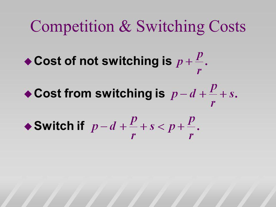 Competition & Switching Costs u Cost of not switching is u Cost from switching is u Switch if
