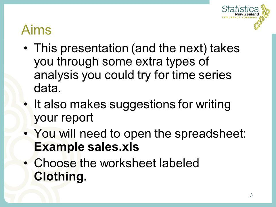 3 Aims This presentation (and the next) takes you through some extra types of analysis you could try for time series data.