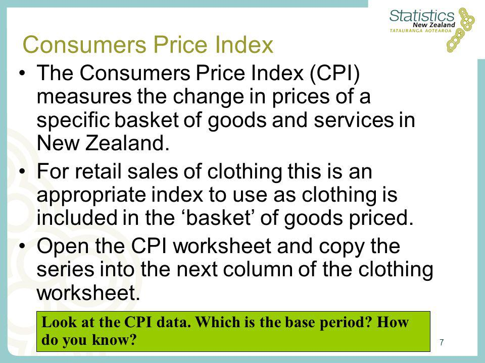 7 Consumers Price Index The Consumers Price Index (CPI) measures the change in prices of a specific basket of goods and services in New Zealand. For r