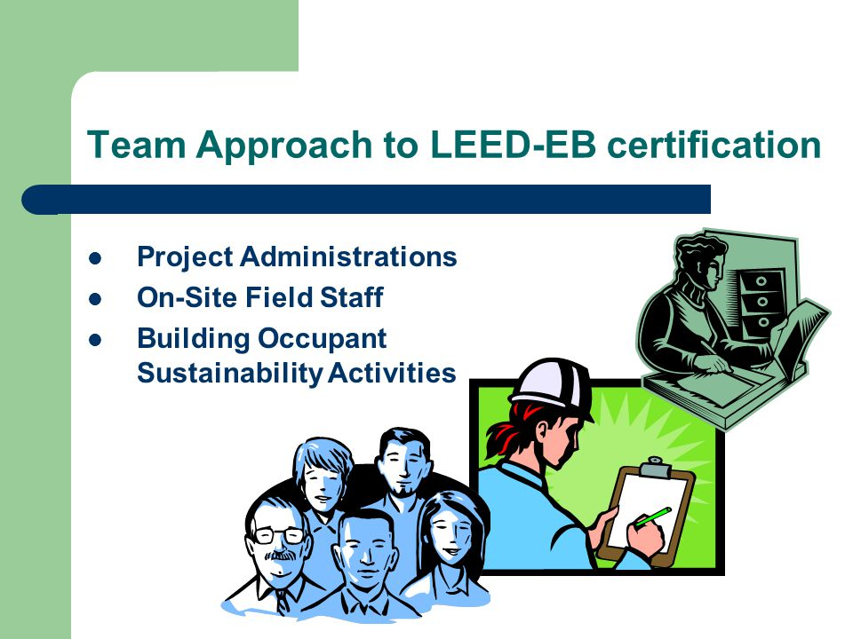 Team Approach to LEED-EB certification Project Administrations On-Site Field Staff Building Occupant Sustainability Activities